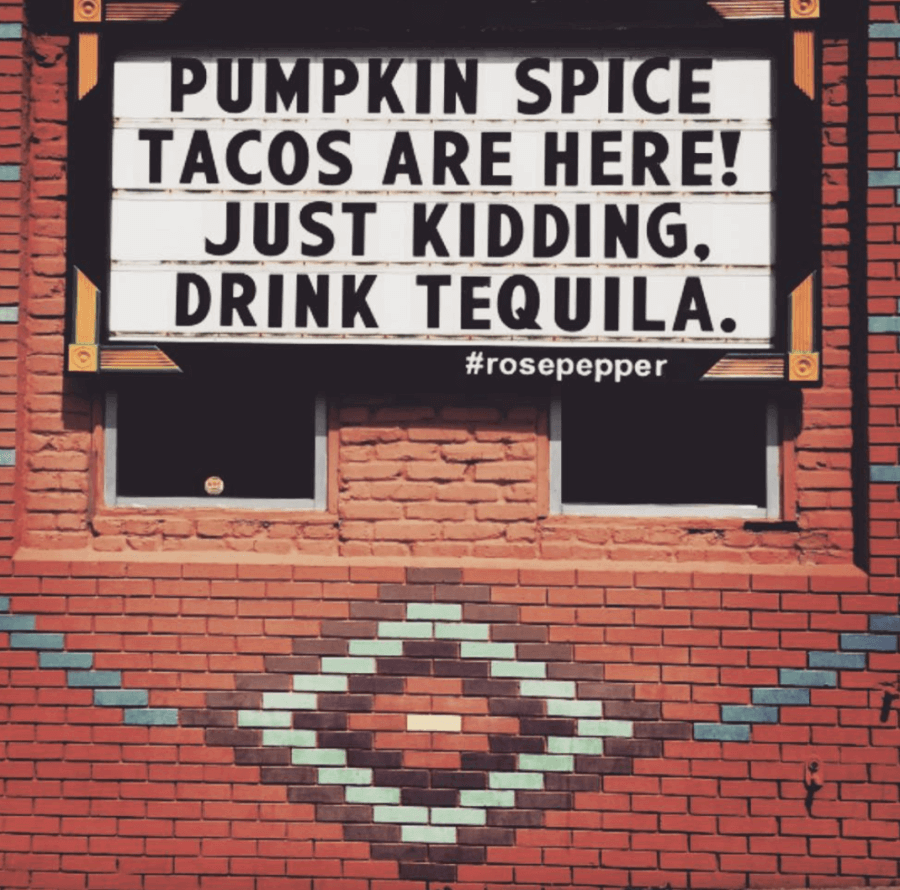 Pumpkin spice tacos are here! Just kidding, drink tequila. Rosepepper Cantina.