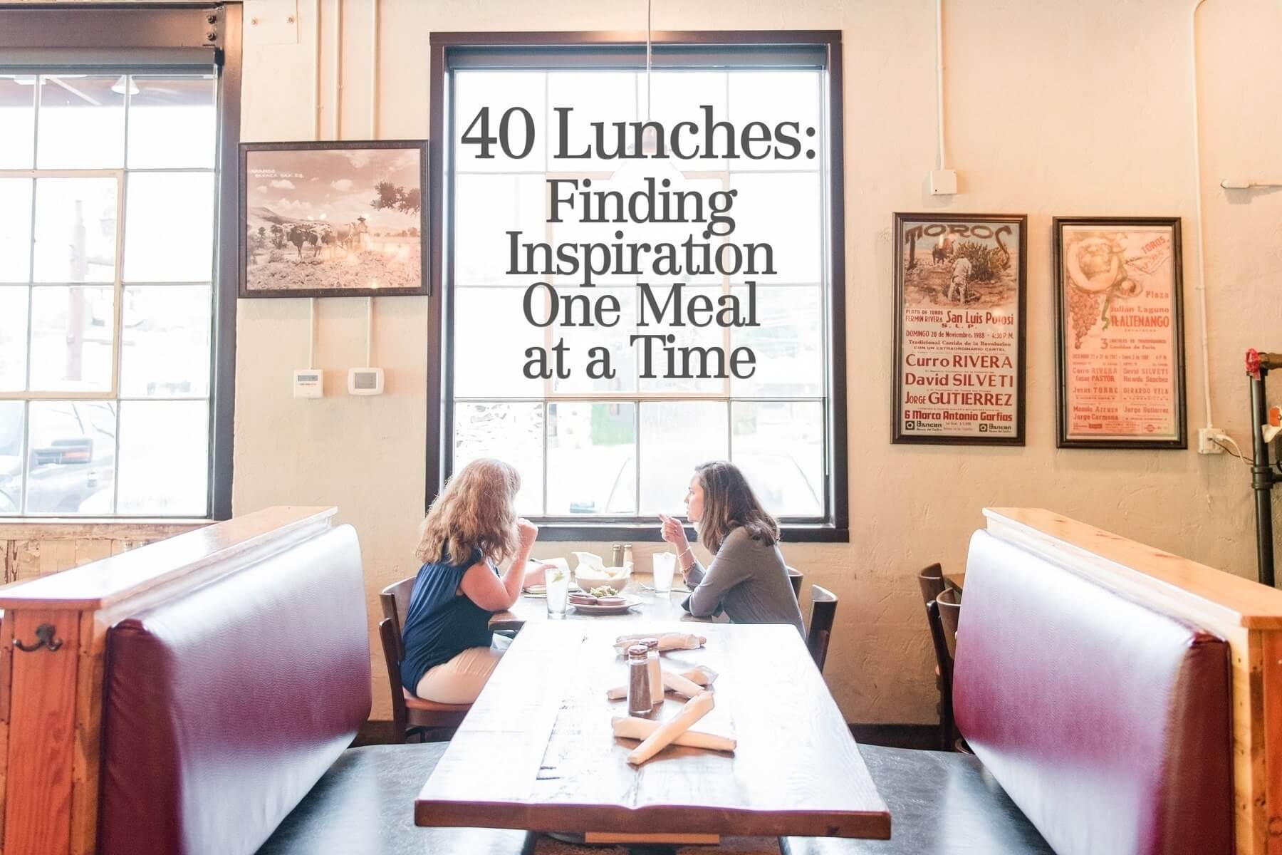 40 Lunches: Reconnecting With People Who Have Inspired a Lifetime