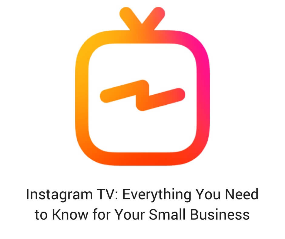 IGTV: Everything You Need to Know for Your Small Business